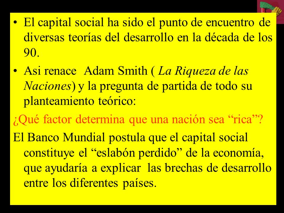 El capital social ha sido el punto de encuentro de diversas teorías del desarrollo en la década de los 90.