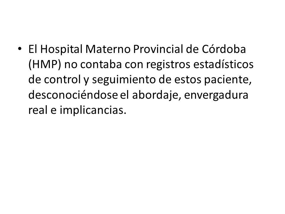 El Hospital Materno Provincial de Córdoba (HMP) no contaba con registros estadísticos de control y seguimiento de estos paciente, desconociéndose el abordaje, envergadura real e implicancias.