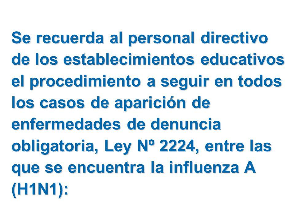 Se recuerda al personal directivo de los establecimientos educativos el procedimiento a seguir en todos los casos de aparición de enfermedades de denuncia obligatoria, Ley Nº 2224, entre las que se encuentra la influenza A (H1N1):