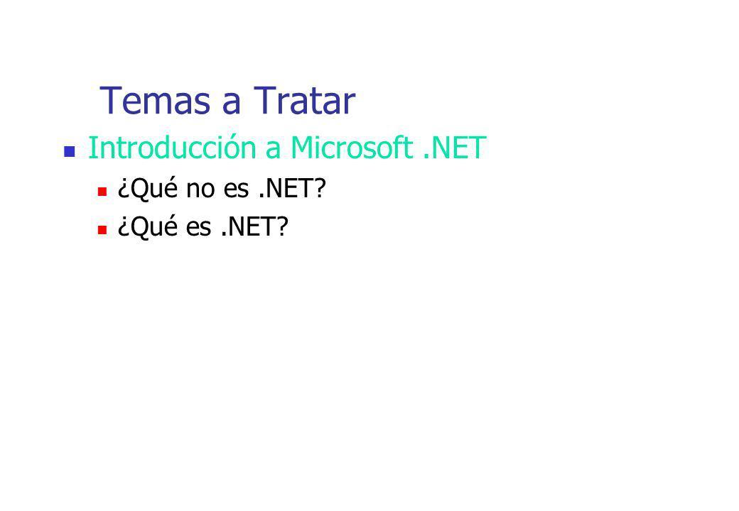 Temas a Tratar Introducción a Microsoft .NET ¿Qué no es .NET
