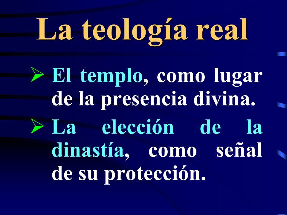 La teología real El templo, como lugar de la presencia divina.