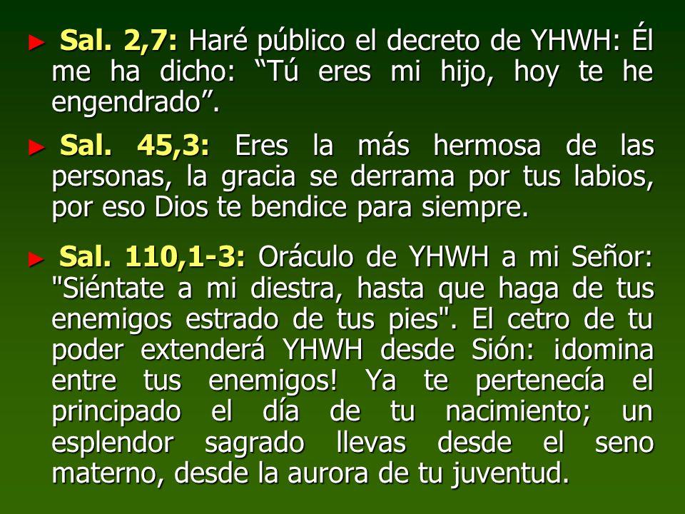 Sal. 2,7: Haré público el decreto de YHWH: Él me ha dicho: Tú eres mi hijo, hoy te he engendrado .