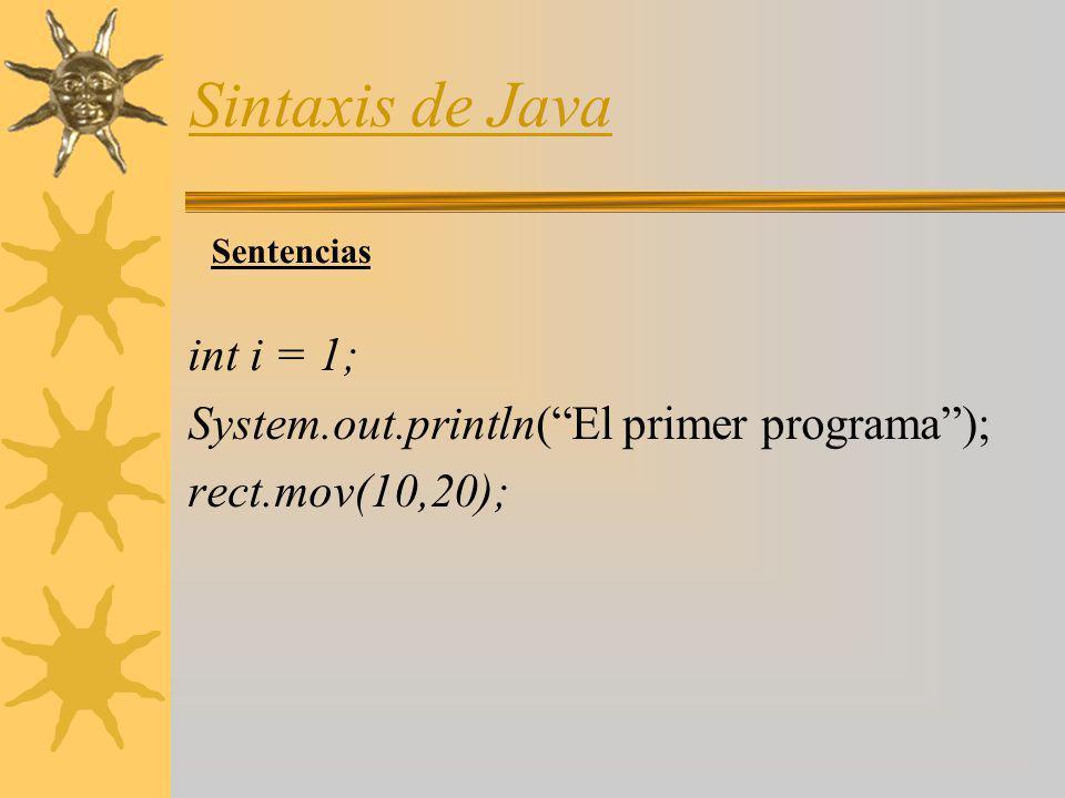 Sintaxis de Java int i = 1; System.out.println( El primer programa );