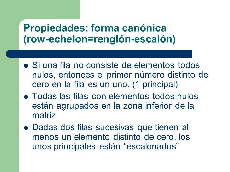 Propiedades: forma canónica (row-echelon=renglón-escalón)