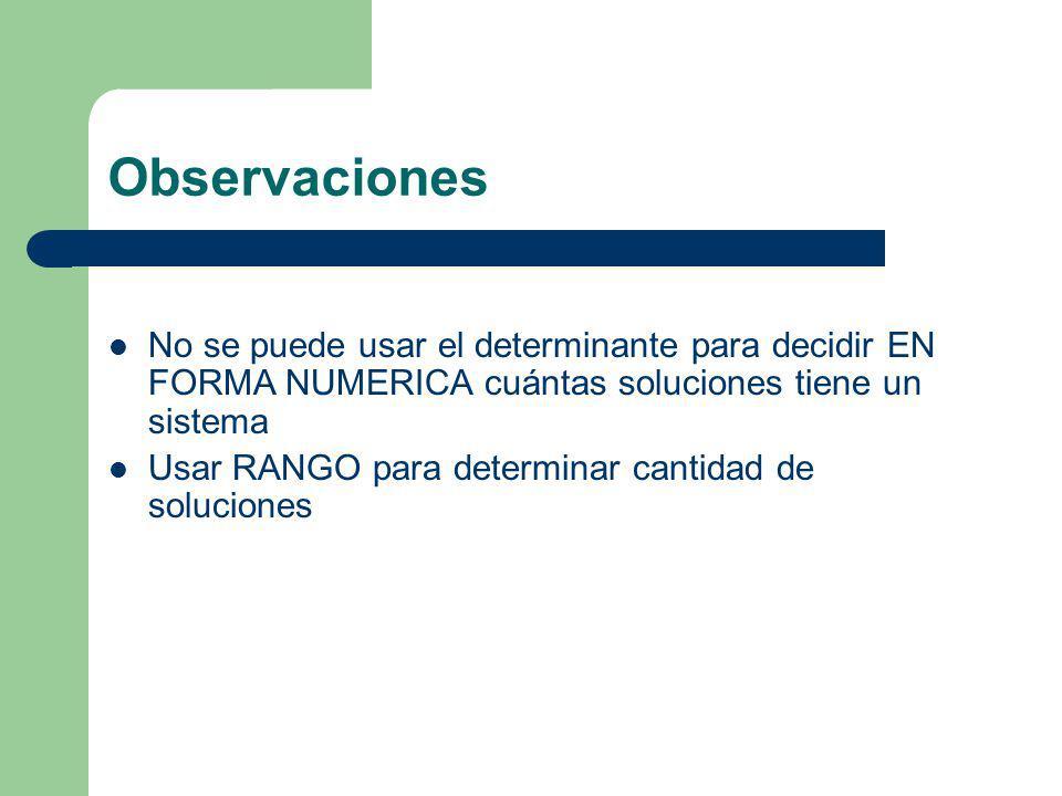 Observaciones No se puede usar el determinante para decidir EN FORMA NUMERICA cuántas soluciones tiene un sistema.