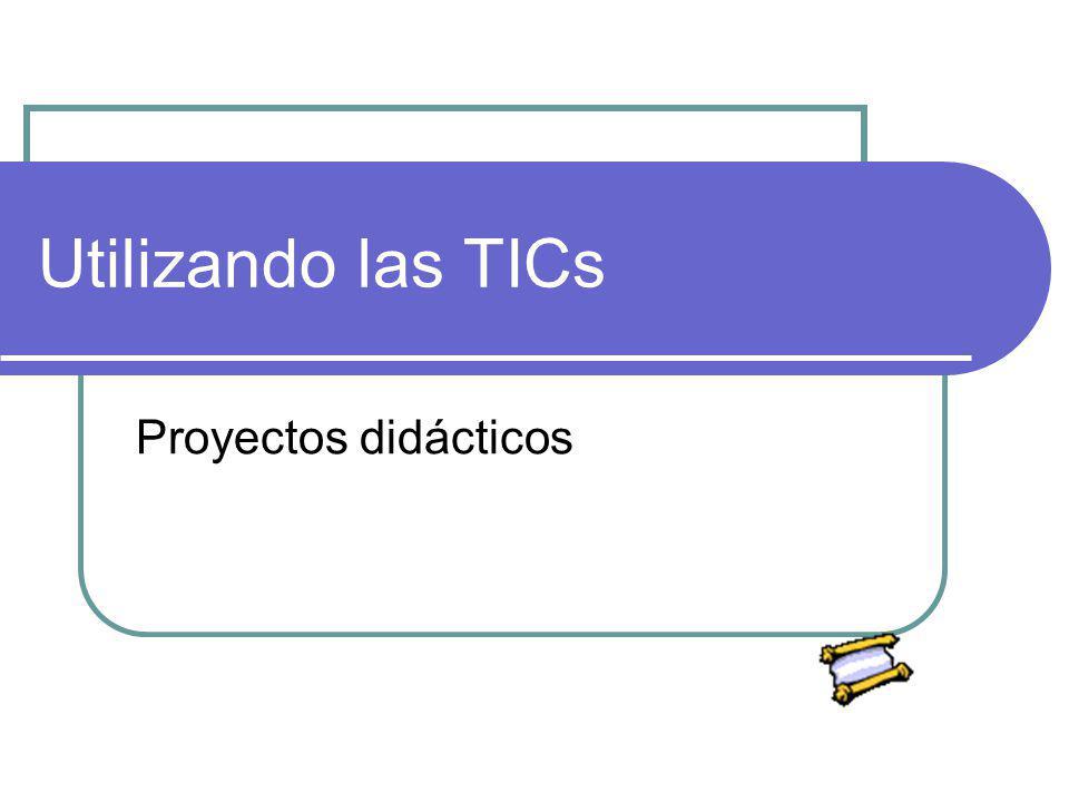 Utilizando las TICs Proyectos didácticos
