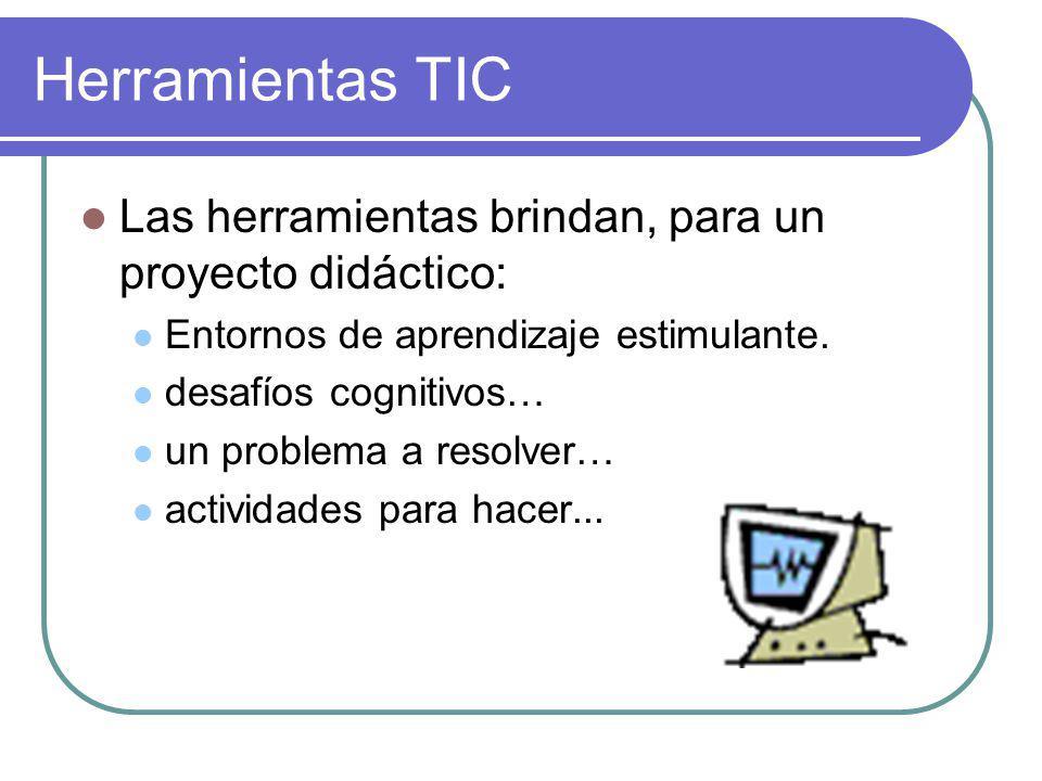 Herramientas TIC Las herramientas brindan, para un proyecto didáctico: