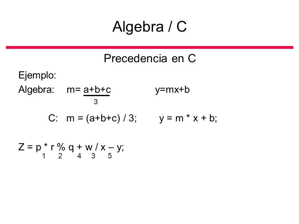 Algebra / C Precedencia en C Ejemplo: Algebra: m= a+b+c y=mx+b
