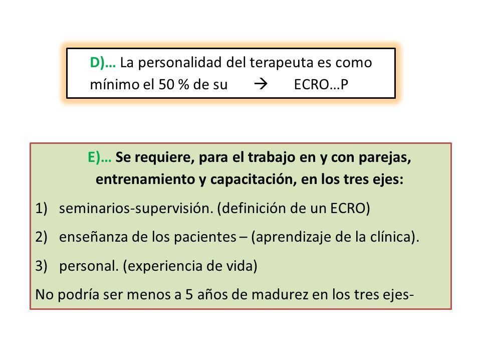D)… La personalidad del terapeuta es como mínimo el 50 % de su  ECRO…P