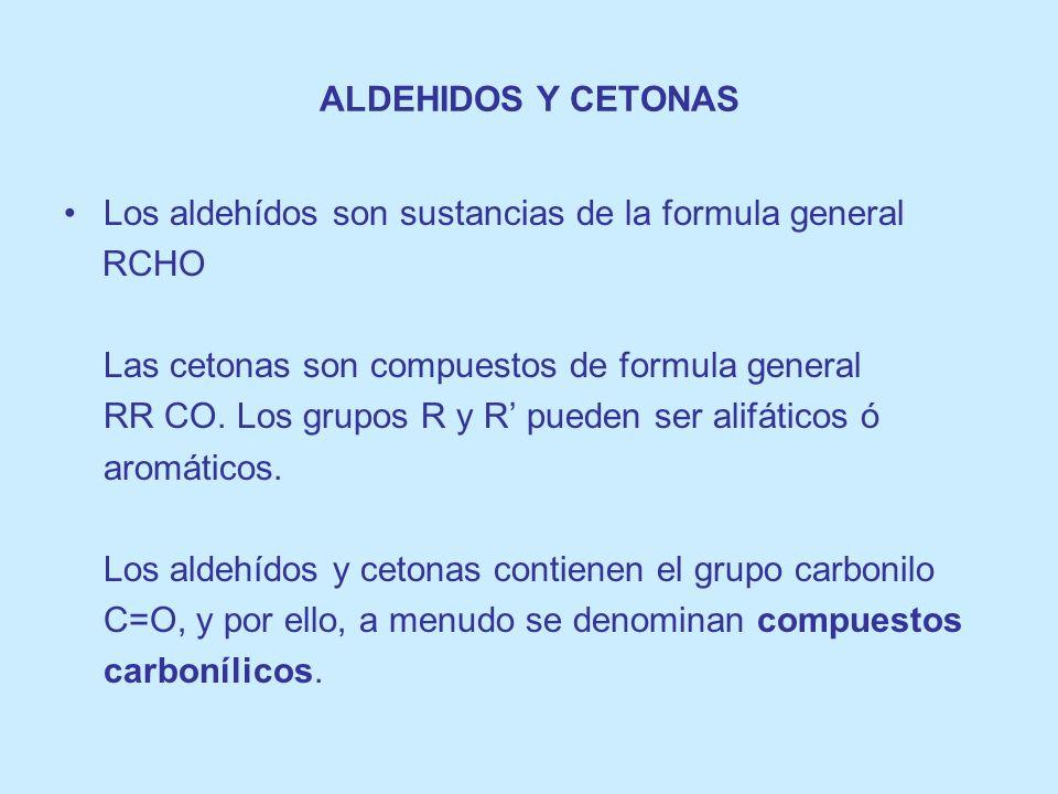 ALDEHIDOS Y CETONAS Los aldehídos son sustancias de la formula general. RCHO. Las cetonas son compuestos de formula general.