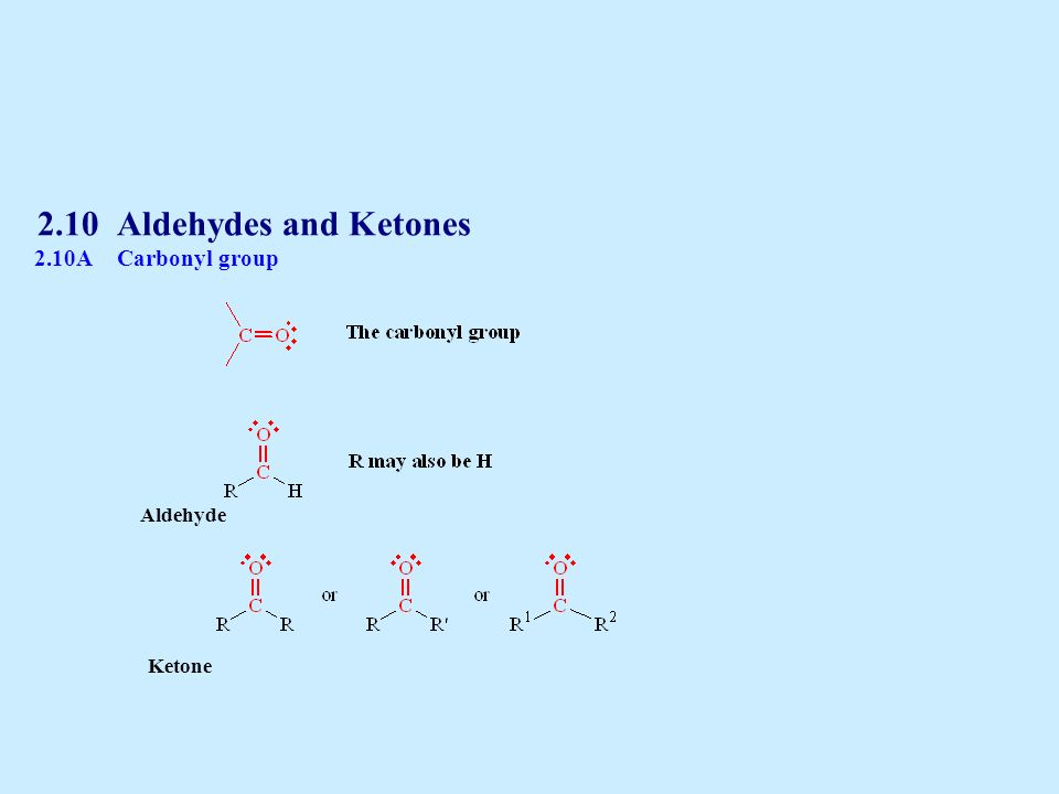 2.10 Aldehydes and Ketones 2.10A Carbonyl group Aldehyde Ketone