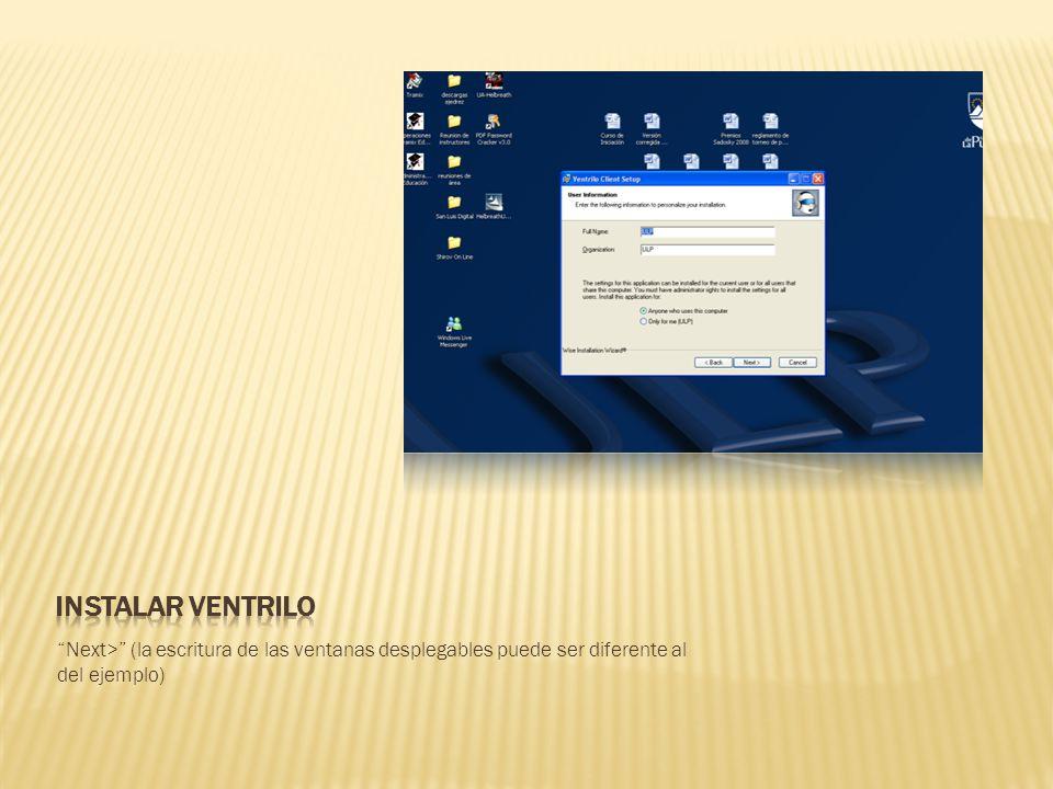 Instalar ventrilo Next> (la escritura de las ventanas desplegables puede ser diferente al del ejemplo)