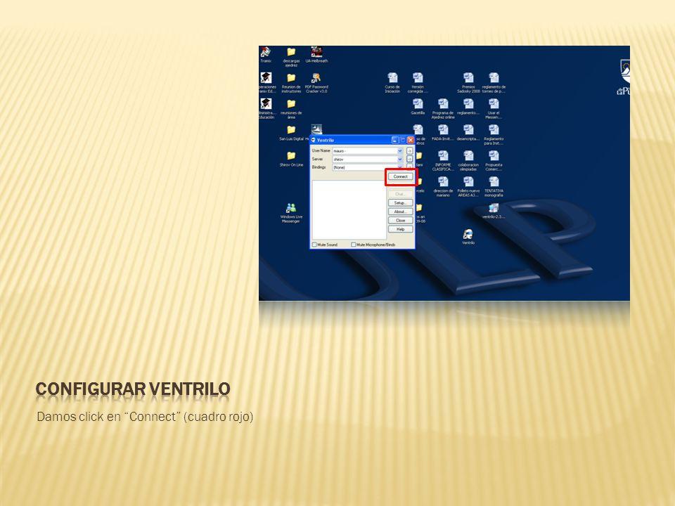 Configurar ventrilo Damos click en Connect (cuadro rojo)