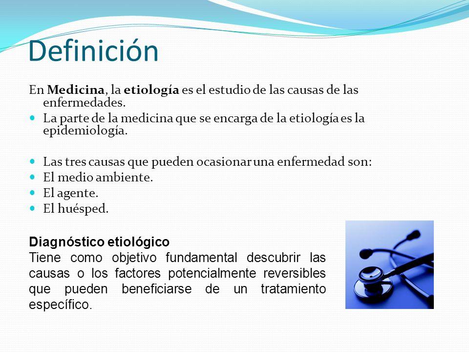 Definición En Medicina, la etiología es el estudio de las causas de las enfermedades.