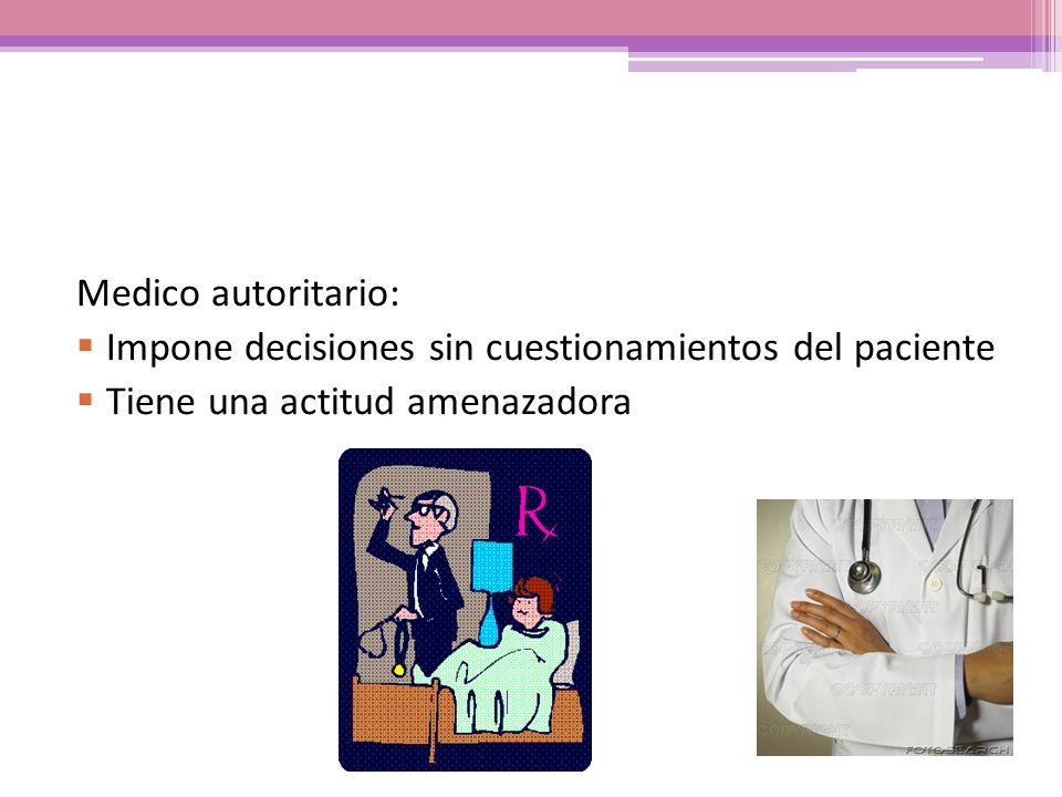 Medico autoritario: Impone decisiones sin cuestionamientos del paciente.