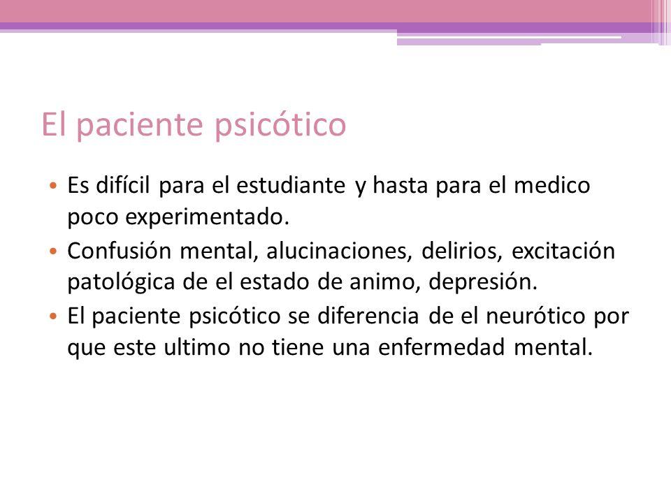 El paciente psicótico Es difícil para el estudiante y hasta para el medico poco experimentado.