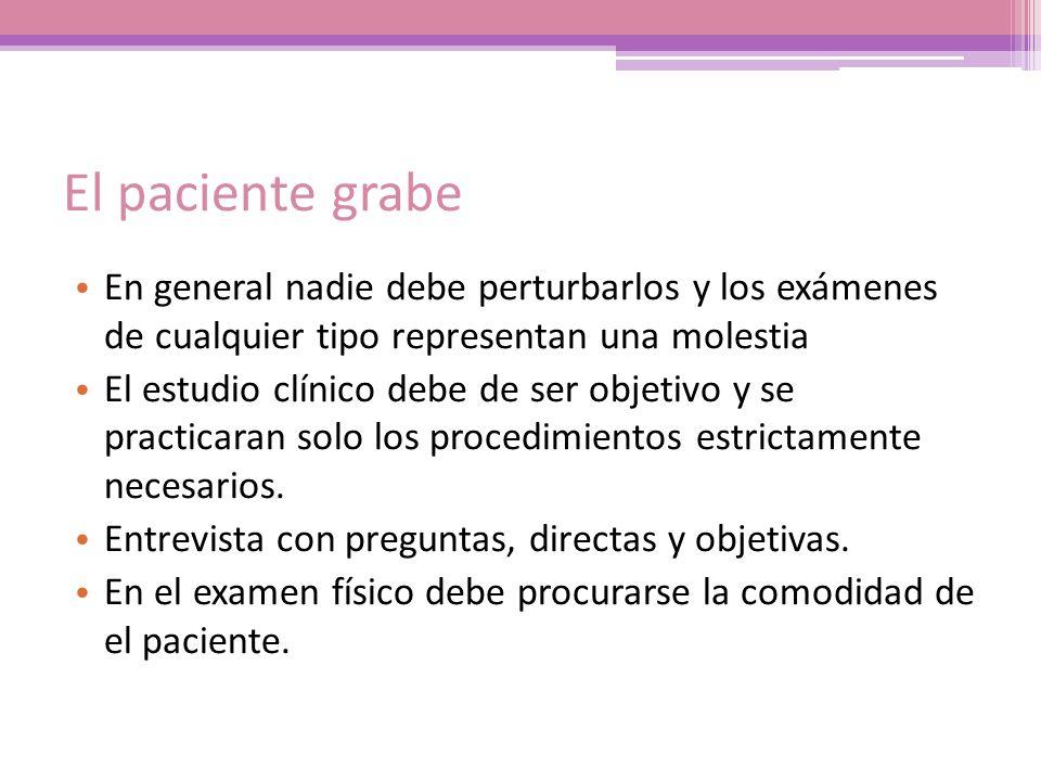 El paciente grabe En general nadie debe perturbarlos y los exámenes de cualquier tipo representan una molestia.