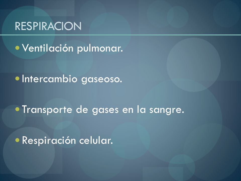 RESPIRACION Ventilación pulmonar. Intercambio gaseoso.