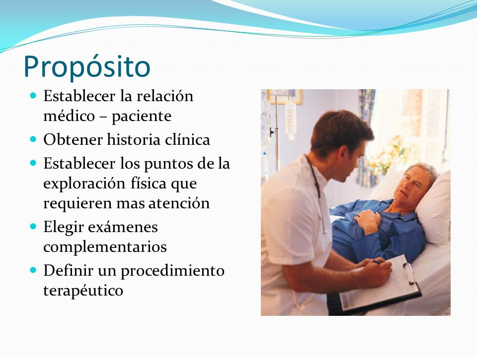 Propósito Establecer la relación médico – paciente