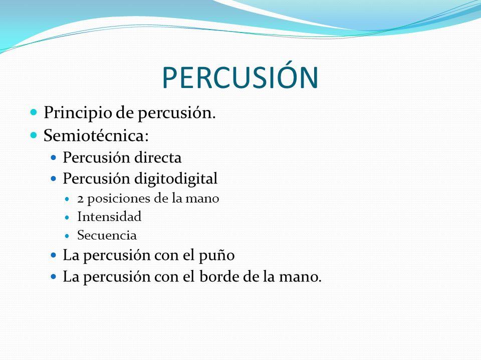 PERCUSIÓN Principio de percusión. Semiotécnica: Percusión directa
