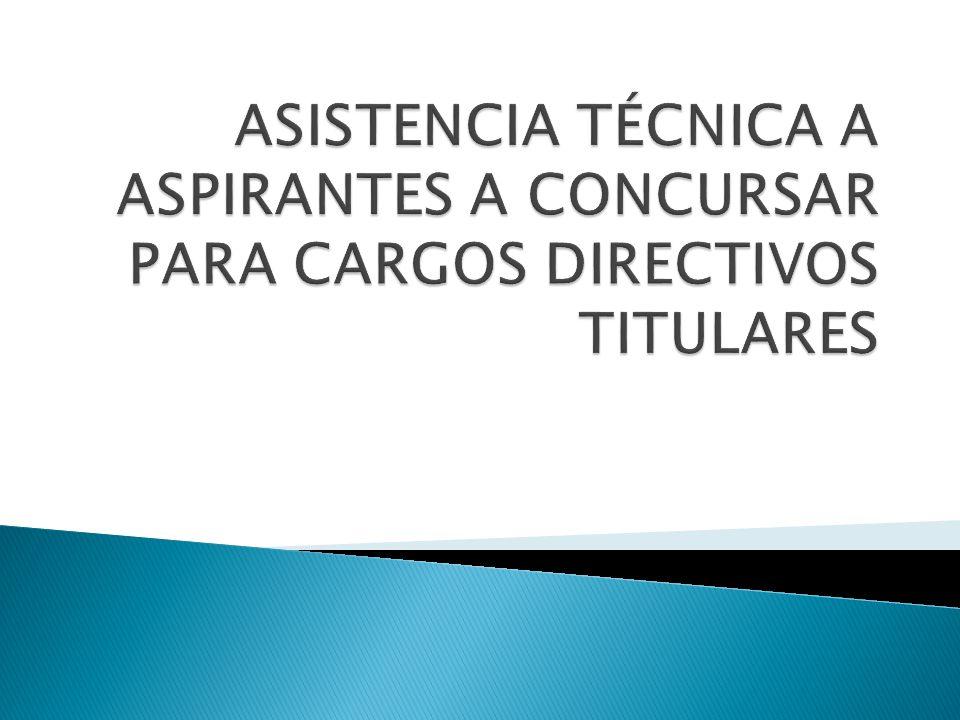 ASISTENCIA TÉCNICA A ASPIRANTES A CONCURSAR PARA CARGOS DIRECTIVOS TITULARES