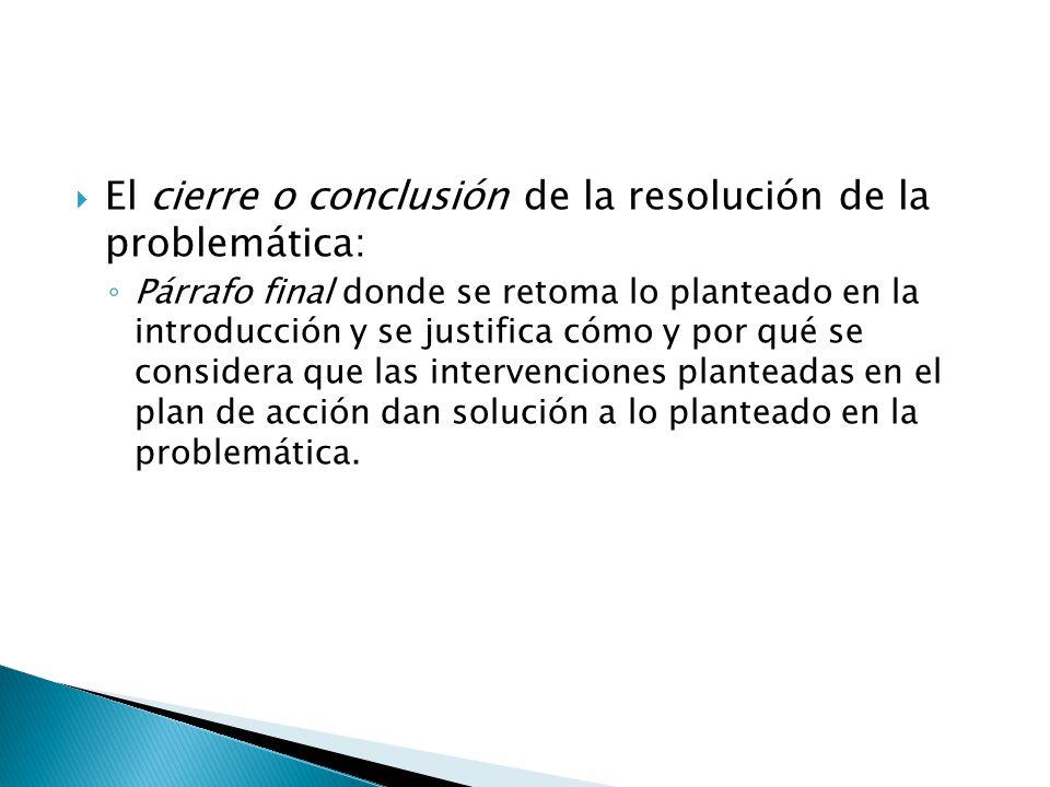 El cierre o conclusión de la resolución de la problemática: