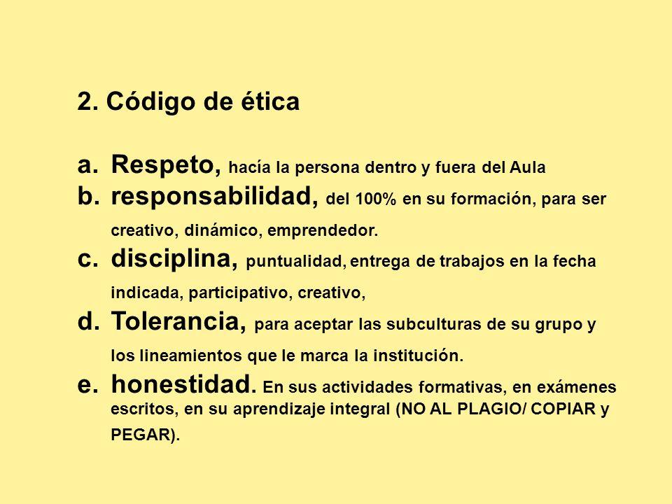 2. Código de ética Respeto, hacía la persona dentro y fuera del Aula.