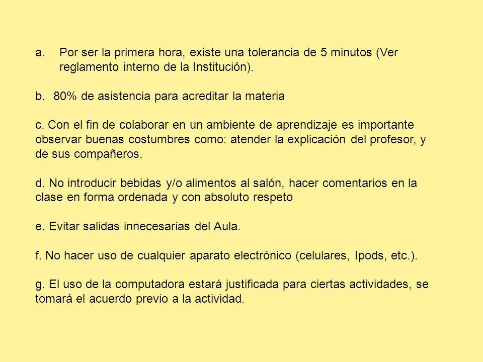Por ser la primera hora, existe una tolerancia de 5 minutos (Ver reglamento interno de la Institución).