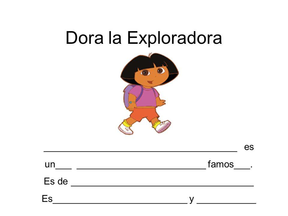Dora la Exploradora ____________________________________ es
