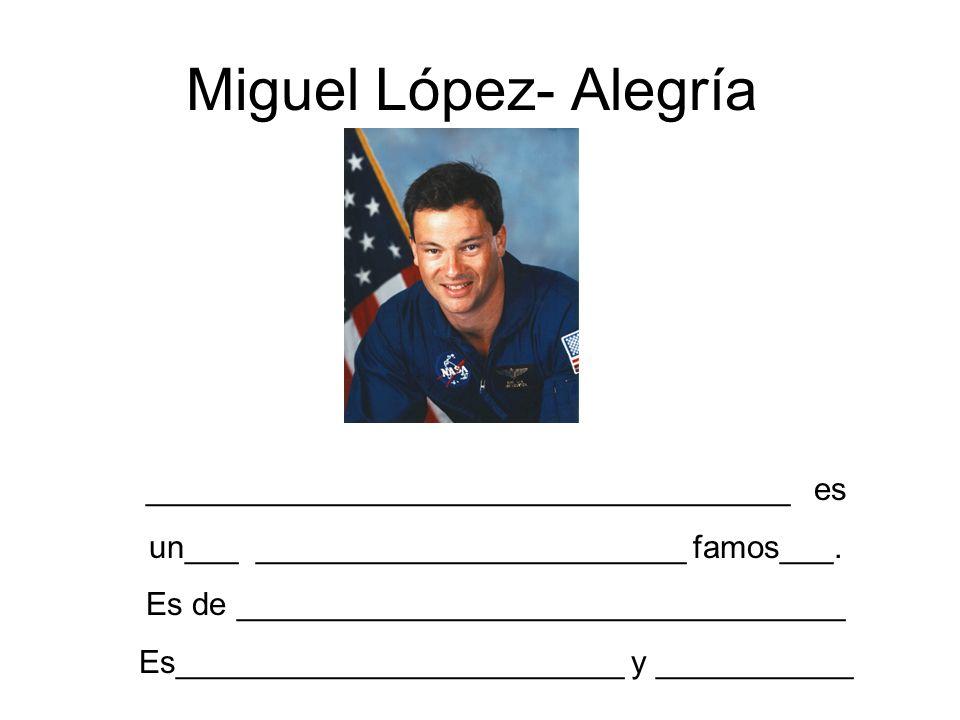 Miguel López- Alegría ____________________________________ es