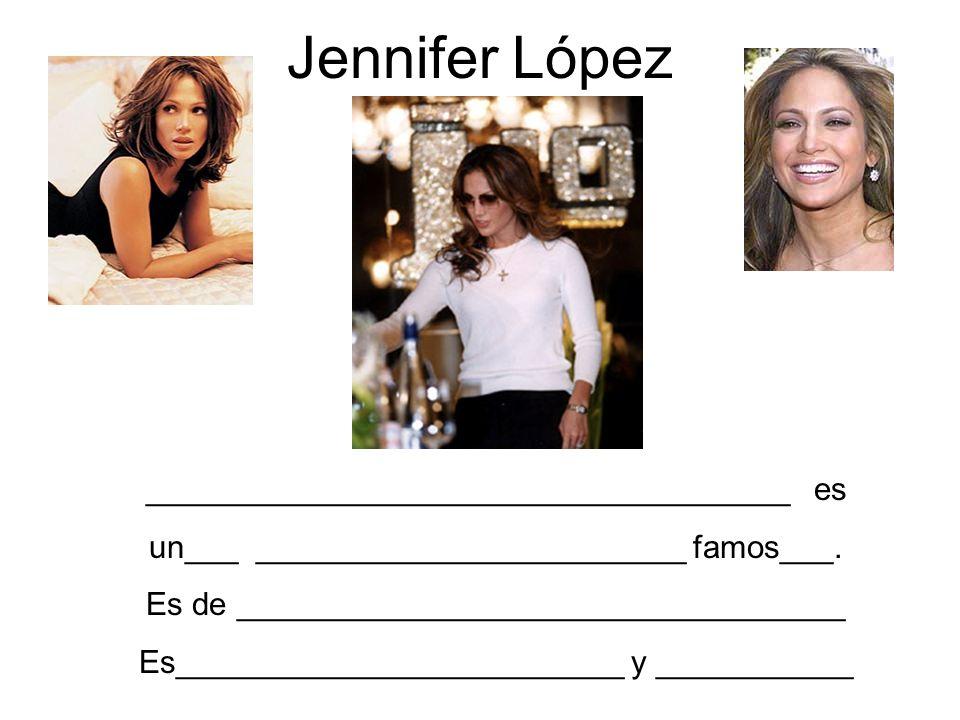 Jennifer López ____________________________________ es