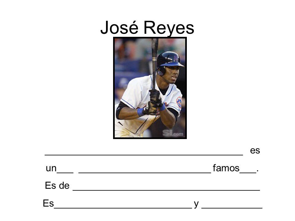 José Reyes ____________________________________ es