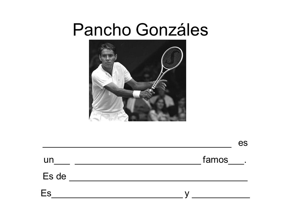 Pancho Gonzáles ____________________________________ es