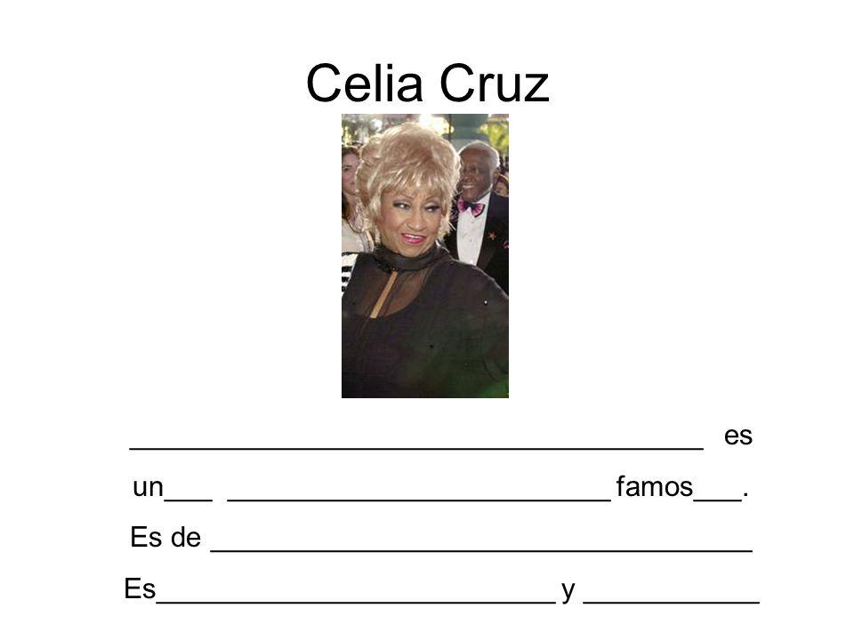 Celia Cruz ____________________________________ es