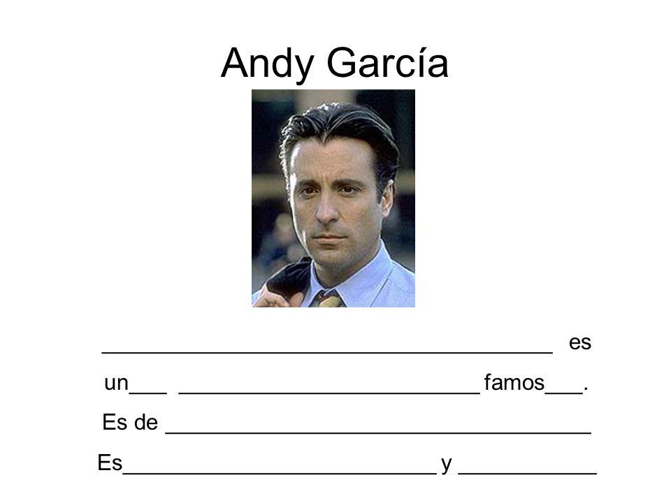 Andy García ____________________________________ es