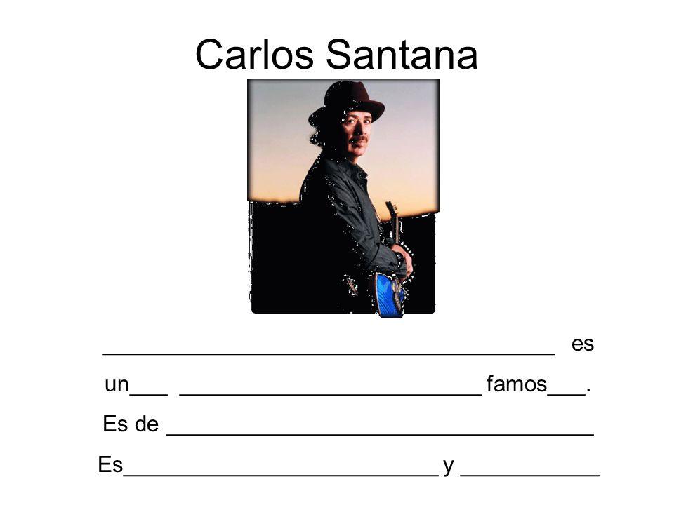 Carlos Santana ____________________________________ es