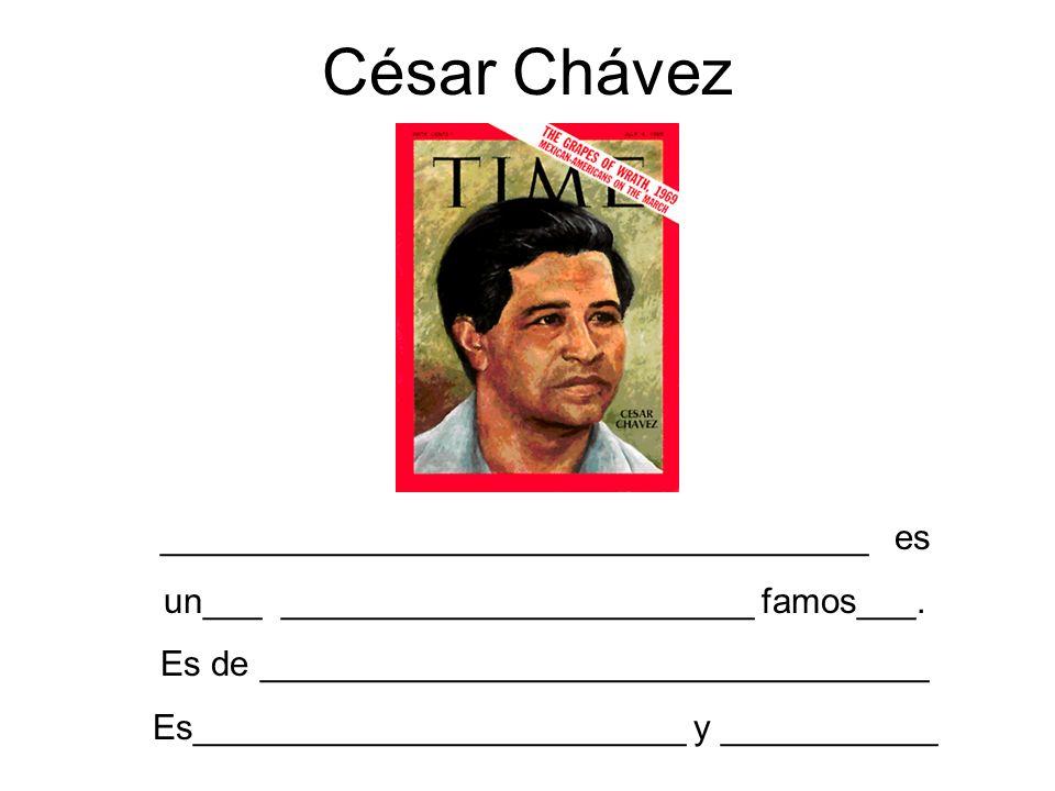 César Chávez ____________________________________ es