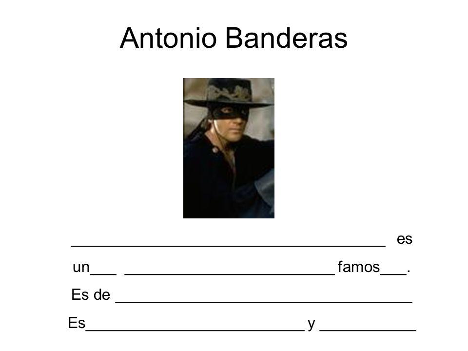 Antonio Banderas ____________________________________ es