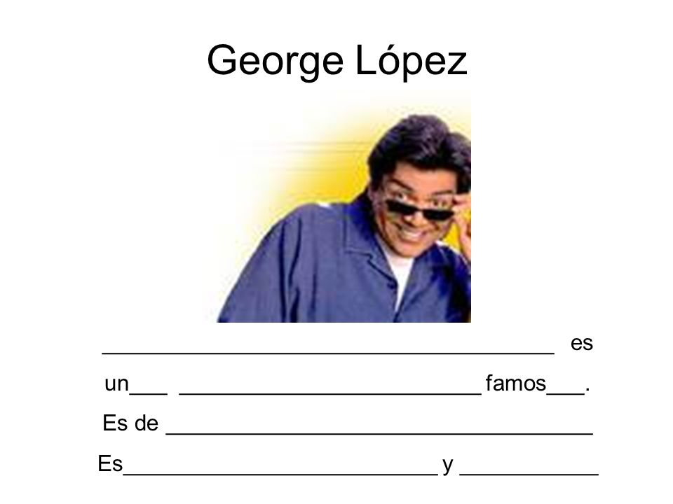 George López ____________________________________ es