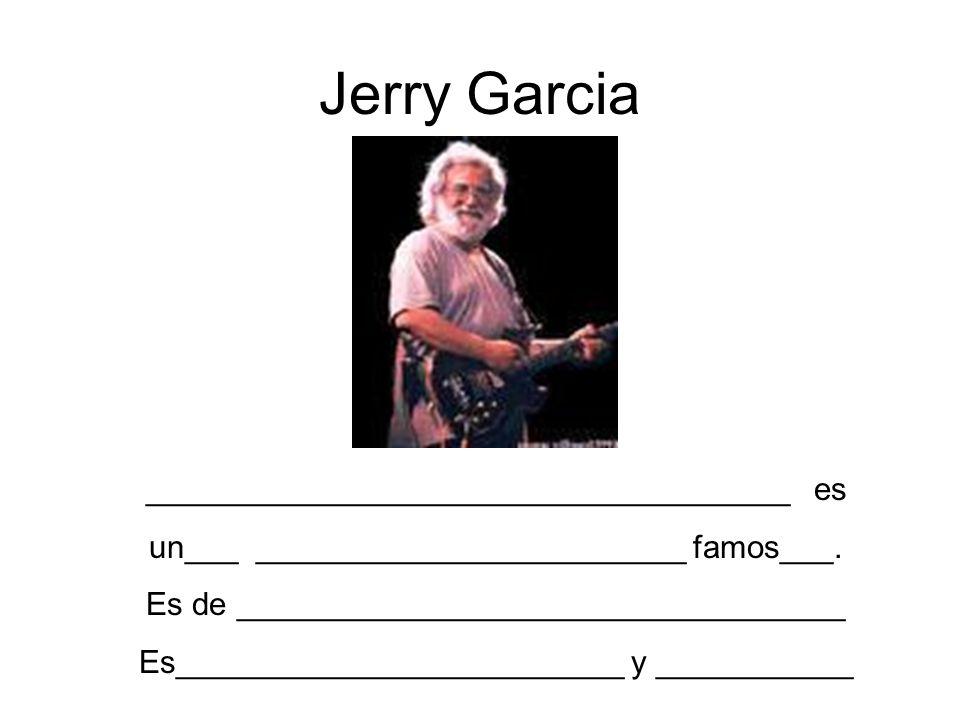 Jerry Garcia ____________________________________ es