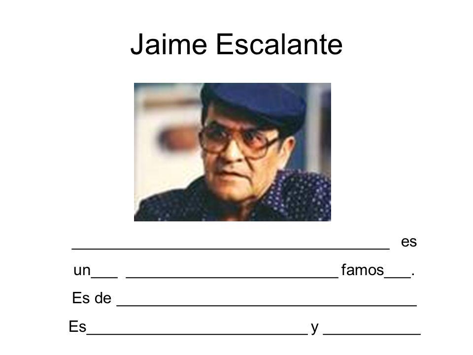Jaime Escalante ____________________________________ es