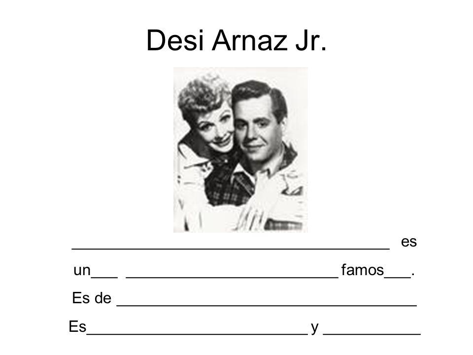 Desi Arnaz Jr. ____________________________________ es