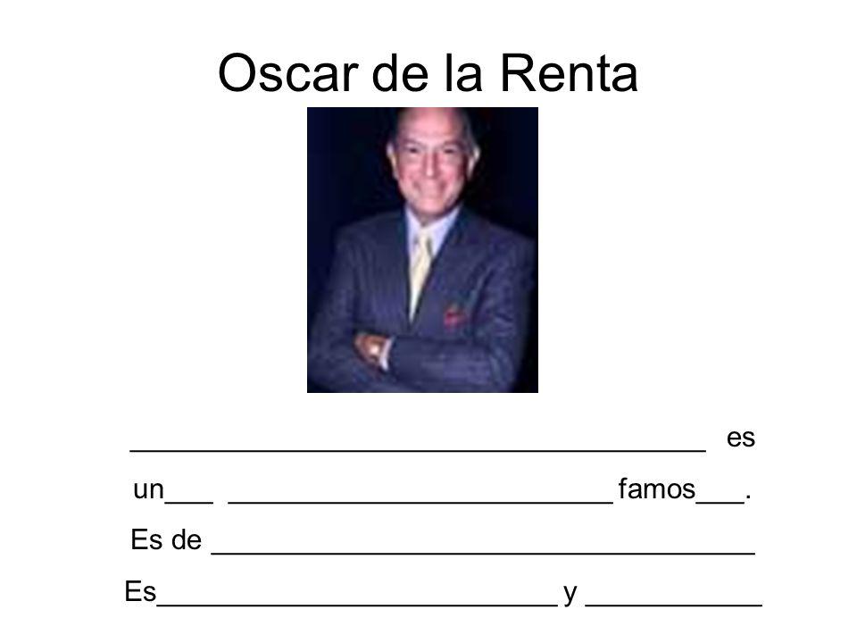 Oscar de la Renta ____________________________________ es