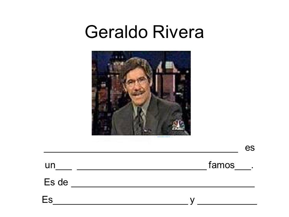 Geraldo Rivera ____________________________________ es