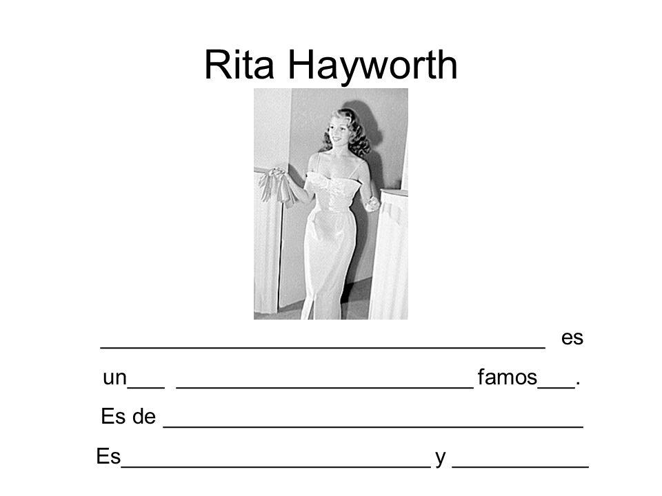 Rita Hayworth ____________________________________ es