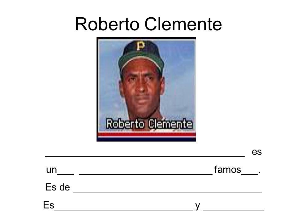 Roberto Clemente ____________________________________ es