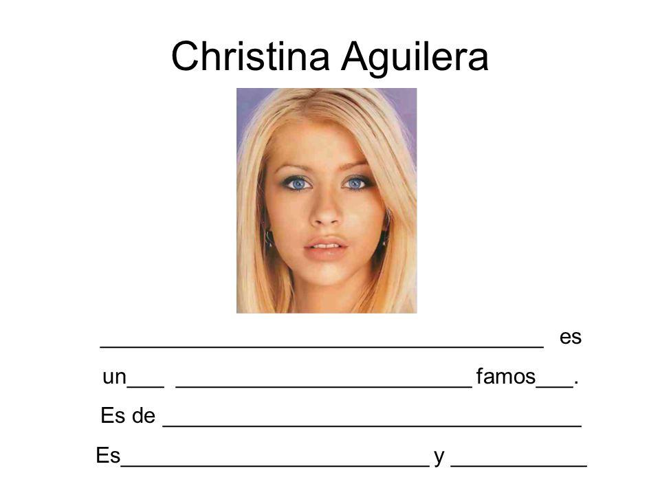 Christina Aguilera ____________________________________ es