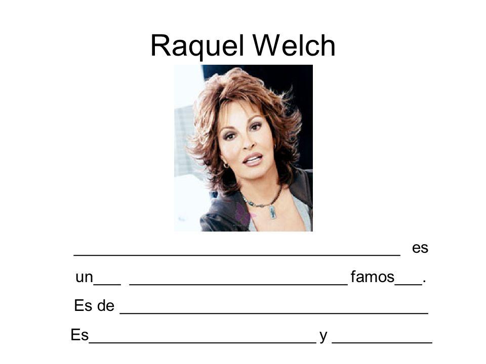 Raquel Welch ____________________________________ es