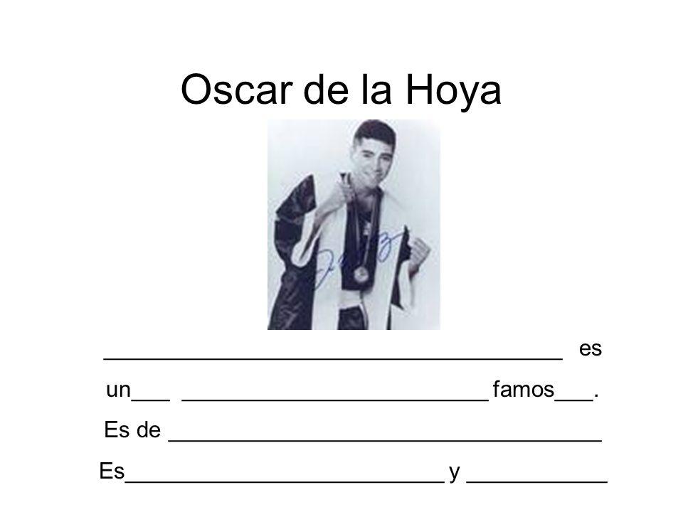 Oscar de la Hoya ____________________________________ es