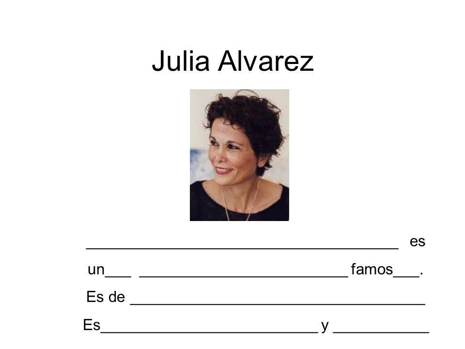 Julia Alvarez ____________________________________ es